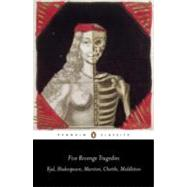Five Revenge Tragedies : The Spanish Tragedy; Hamlet; Antonio's Revenge; the Tragedy of Hoffman; the Revenger's Tragedy