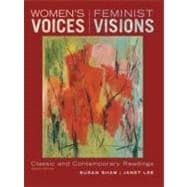 Women's Voices, Feminist Visions: Classic and Contemporary Readings Classic and Contemporary Readings
