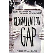 The Globalization Gap How the Rich Get Richer and the Poor Get Left Further Behind (paperback)