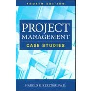 Project Management Case Studies, Fourth Edition