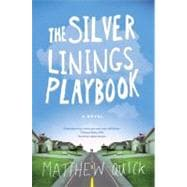 The Silver Linings Playbook A Novel