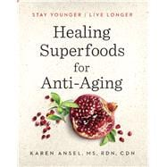 Healing Superfoods for Anti-Aging Stay Younger, Live Longer