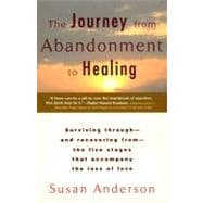 The Journey from Abandonment to Healing Turn the End of a Relationship into the Beginning of a New Life