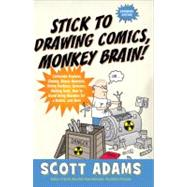 Stick to Drawing Comics, Monkey Brain! : Cartoonist Explains Cloning, Blouse Monsters, Voting Machines, Romance, Monkey Gods, How to Avoid Being Mistaken for a Rodent, and More