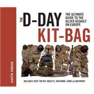 The D-Day Kit Bag The Ultimate Guide to the Allied Assault On Europe