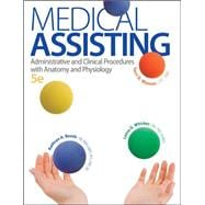 Medical Assisting: Administrative and Clinical Procedures with A&P Administrative and Clinical Procedures with Anatomy and Physiology