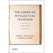 The American Intellectual Tradition Volume I: 1630 to 1865