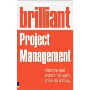 Brilliant Project Management (Revised Edition) what the best project managers know, do and say