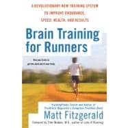 Brain Training for Runners : A Revolutionary New Training System to Improve Endurance, Speed, Health, and Results