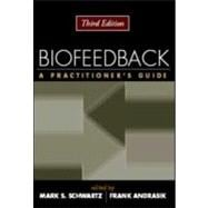 Biofeedback, Third Edition A Practitioner's Guide