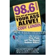 98. 6 Degrees : The Art of Keeping Your Ass Alive!