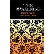 Awakening : Complete, Authoritative Text with Biographical and Historical Contexts, Critical History, and Essays from Five Contemporary Critical Perspectives