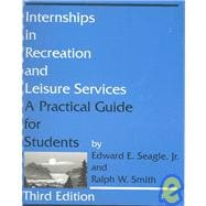 Internships in Recreation and Leisure Services : A Practical Guide for Students