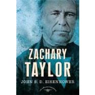 Zachary Taylor The American Presidents Series: The 12th President, 1849-1850