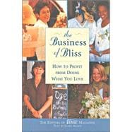 The Business of Bliss How to Profit from Doing What You Love
