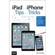 iPad and iPhone Tips and Tricks (covers iOS7 for iPad Air, iPad 3rd/4th generation, iPad 2, and iPad mini, iPhone 5S, 5/5C & 4/4S)