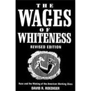 Wages of Whiteness : Race and the Making of the American Working Class