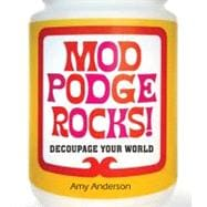Mod Podge Rocks! Decoupage Your World
