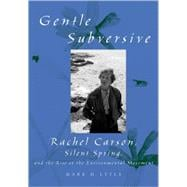 The Gentle Subversive; Rachel Carson, Silent Spring, and the Rise of the Environmental Movement