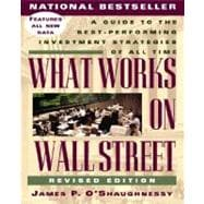 What Works on Wall Street : A Guide to the Best-Performing Investment Strategies of All Time