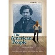 American People, The: Creating a Nation and a Society, Concise Edition, Volume 1 (to 1877)