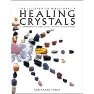 The Illustrated Directory of Healing Crystals A Comprehensive Guide to 150 Crystals and Gemstones