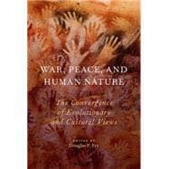 War, Peace, and Human Nature The Convergence of Evolutionary and Cultural Views