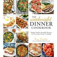 The Weeknight Dinner Cookbook Simple Family-Friendly Recipes