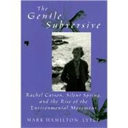 The Gentle Subversive Rachel Carson, Silent Spring, and the Rise of the Environmental Movement