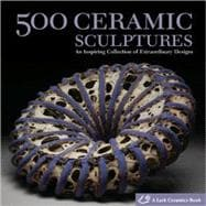 500 Ceramic Sculptures Contemporary Practice, Singular Works