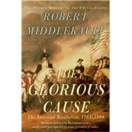 The Glorious Cause The American Revolution, 1763-1789