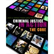 Criminal Justice in Action: The Core, 6th Edition