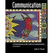 Communication Mosaics An Introduction to the Field of Communication (with InfoTrac)