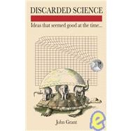 Discarded Science Ideas That Seemed Good at the Time...