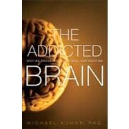 The Addicted Brain Why We Abuse Drugs, Alcohol, and Nicotine