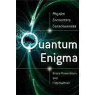 Quantum Enigma Physics Encounters Consciousness