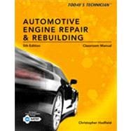 Today's Technician : Automotive Engine Repair and Rebuilding, Classroom Manual and Shop Manual