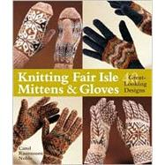 Knitting Fair Isle Mittens & Gloves 40 Great-Looking Designs