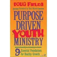 Purpose Driven Youth Ministry : 9 Essential Foundations for Healthy Growth