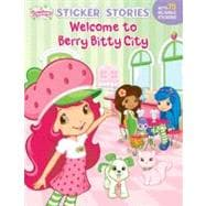 Welcome to Berry Bitty City [With Reusable Stickers]