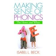 Making Sense of Phonics, First Edition The Hows and Whys