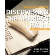 Discovering the American Past to 1877 Vol. 1 : A Look at the Evidence