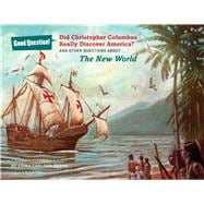Did Christopher Columbus Really Discover America? And Other Questions about the New World