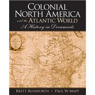 Colonial North America And The Atlantic World- (Value Pack w/MySearchLab)