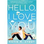 Hello, I Love You A Novel 9781250052599R