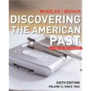 Discovering the American Past A Look at the Evidence, Volume II: Since 1865