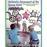 Authentic Assessment of the Young Child : Celebrating Development and Learning