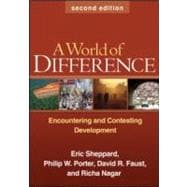 A World of Difference, Second Edition Encountering and Contesting Development
