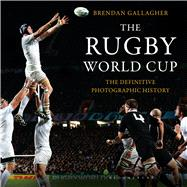 The Rugby World Cup The Definitive Photographic History 9781472912626R