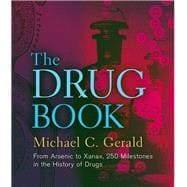 The Drug Book From Arsenic to Xanax, 250 Milestones in the History of Drugs